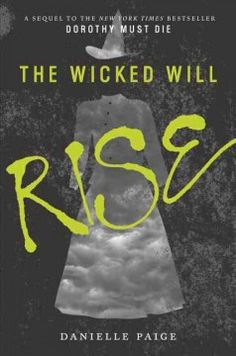The Wicked Will Rise by Danielle Paige - Amy, continuing her efforts to free an oppressed Oz, discovers harrowing truths about her mission, Oz's past, and a growing danger that threatens her Kansas home.