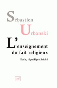 Sébastien Urbanski - L'enseignement du fait religieux - Ecole, république, laïcité. https://hip.univ-orleans.fr/ipac20/ipac.jsp?session=149R9U53Q1779.6007&menu=search&aspect=subtab48&npp=10&ipp=25&spp=20&profile=scd&ri=6&source=%7E%21la_source&index=.GK&term=L%27enseignement+du+fait+religieux+-+Ecole%2C+r%C3%A9publique%2C+la%C3%AFcit%C3%A9&x=0&y=0&aspect=subtab48