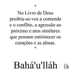 """As vezes acho que Deus nos da regras tão fortes para testar a força do nosso amor por Ele. O que você acha? Compartilhe com alguém que você admira por tentar seguir essa lei.  """"No Livro de Deus proibiu-se-vos a contenda e o conflito, a agressão ao próximo e atos similares que possam entristecer os corações e as almas."""" Bahá'u'lláh  #bahai #febahai #frasesbahais #leibahai #vidabahai #paz #unidade #amor #alegria"""