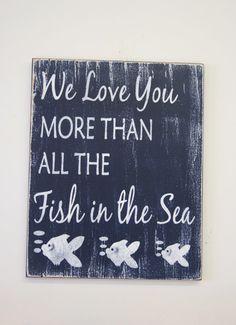 We Love You More Than All The Fish In The Sea Wood Sign Boys Nursery Girls Nursery Distressed Wood Nautical Nursery Beach Nursery - Modern Sea Nursery, Nursery Signs, Nursery Themes, Girl Nursery, Nursery Ideas, Fish Themed Nursery, Girl Nautical Nursery, Beach Theme Nursery, Nursery Room