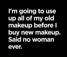 Old Makeup Makeup Quotes, Beauty Quotes, Me Quotes, Funny Quotes, Funniest Quotes, Quotable Quotes, Girl Quotes, Make Up Humor, Eye Makeup