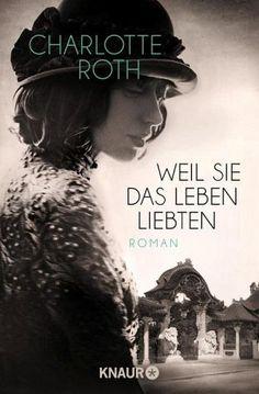 Weil sie das Leben liebten - Roth, Charlotte