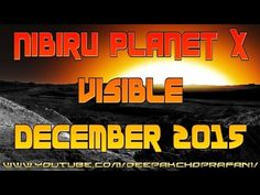 "Expert Says Nibiru Planet X Visible in December 2015 Nibiru is Planet X 2015      Published on Mar 11, 2015 Nibiru is still too far out to be seen, we will first see the Planet X in the sky as a new star, and it will progressively get bigger and bigger; the time frame will be in the month of December 2015 -- he detailed. When Planet X Nibiru is imminent, the government will utilize a ""giant synthetic terrorist event"" or an epidemic out of control to declare martial law, he added."