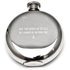 """""""May You Never Go to Hell  But Always be on Your Way"""" //5 oz Flask 