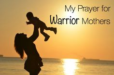 My prayer for all the Warrior Mothers is my prayer for myself. Cry if you need to cry. And then run to Him Who is ready to give you rest.