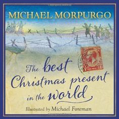 The Best Christmas Present in the World on TheBookSeekers. In The Best Christmas Present in the World, War Horse author Michael Morpurgo revisits the trenches Christmas Truce, Best Christmas Presents, Christmas Books, Christmas Stocking, Michael Morpurgo Books, Letter Find, Anzac Day, Thing 1, Children's Literature