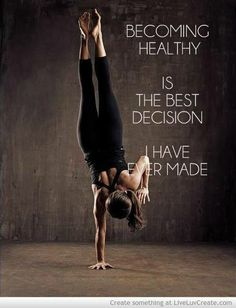Becoming healthy is the best decision I have ever made.