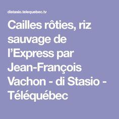 Cailles rôties, riz sauvage de l'Express par Jean-François Vachon - di Stasio - Téléquébec Quebec, Wild Rice, Recipe, Quebec City