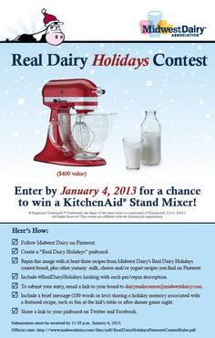Real food lovers unite! Midwest Dairy wants to know which 100% real dairy recipes evoke the most magical holiday memories. From creamy mac 'n cheese to delicious desserts, just pin at least three recipes from our Real Dairy Holidays pin board with other yummy dishes found on Pinterest for a chance to win your very own KitchenAid® stand mixer, a $400 value. Official rules at http://www.midwestdairy.com/files/pdf/RealDairyHolidaysPinterestContestRules.pdf