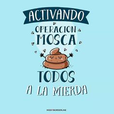Activando operacion mosca. Todos a la mierda Quotes To Live By, Life Quotes, Funny Sites, Mr Wonderful, Funny Thoughts, Sarcastic Quotes, More Than Words, Wise Words, Best Quotes