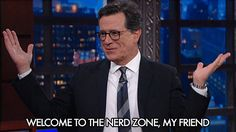 New trendy GIF/ Giphy. stephen colbert welcome nerd geek late show loser nerdy my friend welcome to the nerd zone welcome to the nerd zone my friend. Let like/ repin/ follow @cutephonecases