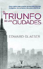 El triunfo de las ciudades : cómo nuestra…