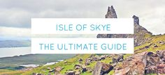 The Ultimate Guide to Isle of Skye for those dreaming of a trip to beautiful Scottish Highlands. What to see, where to stay and where to eat, all you need to know before you go.