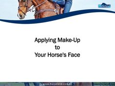 Make your #horse look more presentable by applying #makeup to his face before a #competition. Read this presentation from Horseland.com.au for some quick tips.