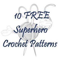10 FREE Superhero Crochet Patterns - thesteadyhandblog