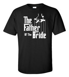 The Father Of The Bride T-Shirt The Godfather Shirt by ShirtMakers