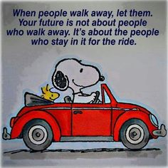 When people walk away, let them. Your future is not about the people who walk away. It's about the people who stay in it for the ride.
