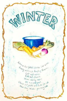 """Winter verse: """"Autumn has faded, winter has come; Frosty mornings, tingling thumbs; Cold red noses, cold red cheeks; Warm woolly socks for icy cold feet; Gloves and coats and hats for all; Now King Winter, you may call."""""""