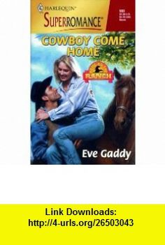 Cowboy Come Home Home on the Ranch (Harlequin Superromance No. 903) (9780373709038) Eve Gaddy , ISBN-10: 037370903X  , ISBN-13: 978-0373709038 ,  , tutorials , pdf , ebook , torrent , downloads , rapidshare , filesonic , hotfile , megaupload , fileserve