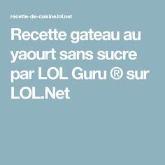 Recette gateau au yaourt sans sucre par LOL Guru ® sur LOL.Net