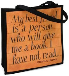 """""""My best friend is a person who will give me a book I have not read."""" —Abraham Lincoln"""