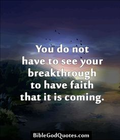 ✞ ✟ BibleGodQuotes.com ✟ ✞  You do not have to see your breakthrough to have faith that it is coming.