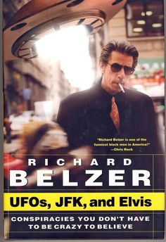 UFOs, JFK, and Elvis- Conspiracies You Don't Have to Be Crazy to Believe by Richard Belzer: The book that proves that paranoia can be funny.