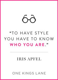 Iris Apfel quote: To have style you have to know who you are.