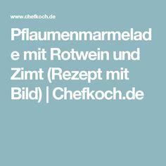 Pflaumenmarmelade mit Rotwein und Zimt (Rezept mit Bild) | Chefkoch.de