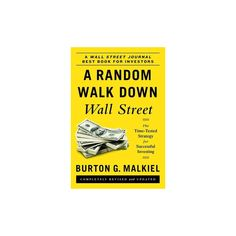 Random Walk Down Wall Street : The Time-Tested Strategy for Successful Investing (Revised / Updated)