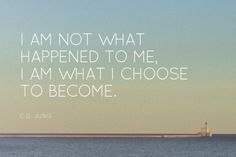 """#QuoteOfTheDay: """"I am not what happened to me, I am what I choose to become."""" -C.G. Jung Amen!"""