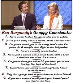 "Anchorman, ""how to win a woman's heart"" by: Ron Burgundy"