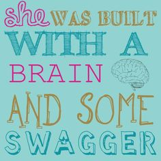She was built with a brain and some swagger- Awolnation
