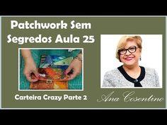Patchwork Sem Segredos Aula 23: Montagem Carteira Crazy (Parte 02) - YouTube
