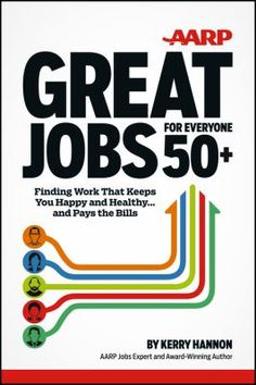 Cover image for AARP great jobs for everyone 50+ : finding work that keeps you happy and healthy and pays the bills