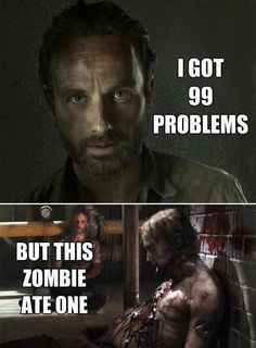 http://www.zombiepreparedness.org/    Rick Grimes, zombie ate a problem, 99 problems