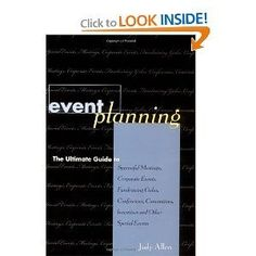Event Planning : The Ultimate Guide to Successful Meetings, Corporate Events, Fundraising Galas, Conferences, Conventions, Incentives and Other Special Events