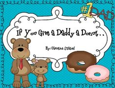 """This book is based on the """"If you give.."""" books by Laura Numeroff. If you Give a Daddy a Donut is a funny book about the life of a dad! I put the book together and I have my students illustrate the book for their dads. This is a great gift idea!!"""