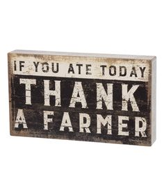 Another great find on #zulily! 'If You Ate Today Thank A Farmer' Box Sign #zulilyfinds