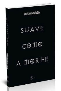 Suave como a morte / André Luiz Cosme Ladeia - Guaratinguetá (São Paulo) : Penalux, 2014