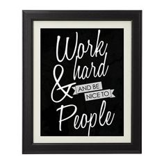 """What better inspiration to get to your career dreams then with this """"work hard and be nice to people"""" print.  This print is simple and chic and will fit just about any office or home decor because it is available in different colors and sizes."""
