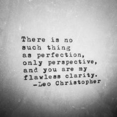 This one that exemplifies that beauty is in the eye of the beholder. #leochristopher #quotes