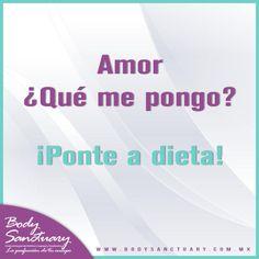 #BodySanctuary #Dieta #Chistes #Salud #BajarDePeso -Amor, ¿Qué me pongo? -¡Ponte a dieta!  Body Sanctuary -- Santa Fé -- WTC -- Satélite Tels. (55) 2591 0403 / (55) 9000 1570 / (55) 1663 0375 E-mail: info@bodysanctuary.com.mx Web: http://www.bodysanctuary.com.mx/
