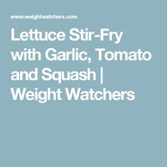Lettuce Stir-Fry with Garlic, Tomato and Squash | Weight Watchers