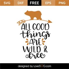 *** FREE SVG CUT FILE for Cricut, Silhouette and more *** All Good things are Wild & Free