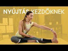NYÚJTÁS KEZDŐKNEK! - YouTube At Home Workouts, Pilates, The Cure, Health Fitness, Yoga, Youtube, Victoria, Sports, Stretching