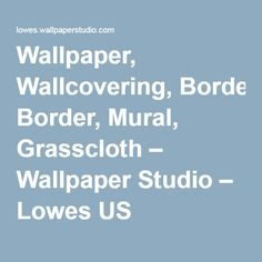 Wallpaper, Wallcovering, Border, Mural, Grasscloth – Wallpaper Studio – Lowes US
