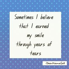 #quote #dearmamasal #tears #smile