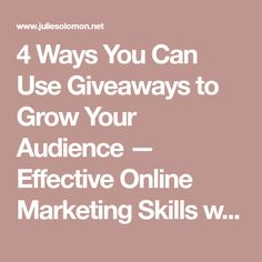 4 Ways You Can Use Giveaways to Grow Your Audience — Effective Online Marketing Skills with Julie Solomon