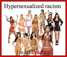 Hypersexualized racism is still racism...and sexism.  Follow this link to find a short video and analysis of sexual objectification: http://www.thesociologicalcinema.com/1/post/2012/10/sexual-objectification-what-is-it.html